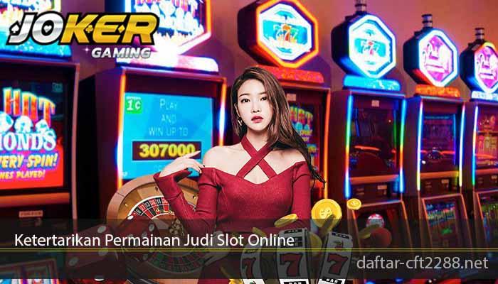 Ketertarikan Permainan Judi Slot Online